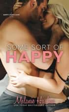 Some Sort of Happy - Happy Crazy Love, #1 ebook by Melanie Harlow