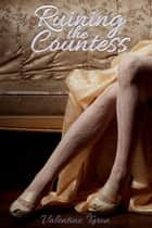 Ruining the Countess: A Regency Erotica ebook by Valentine Tyron