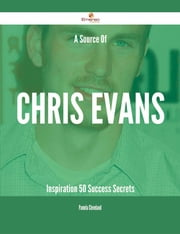 A Source Of Chris Evans Inspiration - 50 Success Secrets ebook by Pamela Cleveland