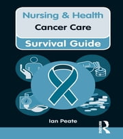 Nursing & Health Survival Guide: Cancer Care ebook by Ian Peate