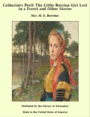 Catharine's Peril, or the Little Russian Girl Lost in a Forest and Other Stories ebook by M. E. Bewsher