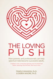 The Loving Push - How Parents and Professionals Can Help Spectrum Kids Become Successful Adults ebook by PhD Debra Moore,Temple Grandin PhD