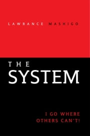 The System - I go where others can't! ebook by Lawrance Mashigo