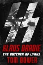 Klaus Barbie - The Butcher of Lyons ebook by