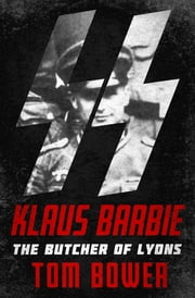 Klaus Barbie - The Butcher of Lyons ebook by Tom Bower