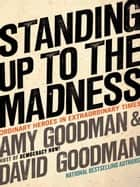 Standing Up to the Madness ebook by Amy Goodman