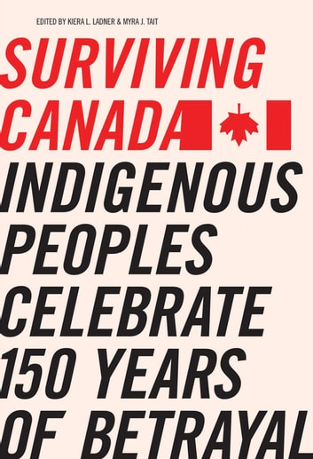 Surviving Canada - Indigenous Peoples Celebrate 150 Years of Betrayal ebook by