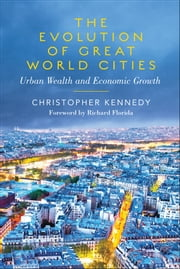Evolution of Great world Cities - Urban Wealth and Economic Growth ebook by Christopher  Kennedy