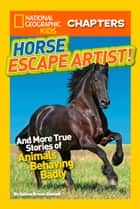 National Geographic Kids Chapters: Horse Escape Artist: And More True Stories of Animals Behaving Badly (National Geographic Kids Chapters) ebook by Ashlee Brown Blewett, National Geographic Kids