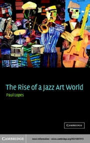 The Rise of a Jazz Art World ebook by Lopes, Paul