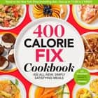 400 Calorie Fix Cookbook - 400 All-New Simply Satisfying Meals ebook by Liz Vaccariello, The Editors of Prevention, Mindy Hermann