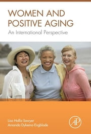 Women and Positive Aging - An International Perspective ebook by Lisa Hollis-Sawyer, Amanda Dykema-Engblade