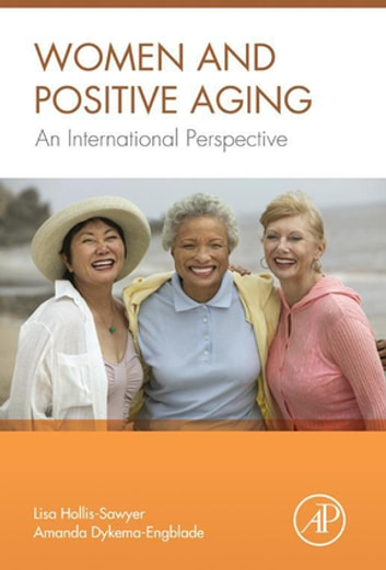 Women and Positive Aging - An International Perspective ebook by Lisa Hollis-Sawyer,Amanda Dykema-Engblade