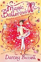 Delphie and the Masked Ball (Magic Ballerina, Book 3) ebook by Darcey Bussell