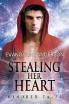 Stealing Her Heart...Book 21 in the Kindred Tales Series ebook by Evangeline Anderson