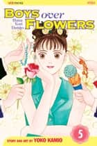 Boys Over Flowers, Vol. 5 ebook by Yoko Kamio, Yoko Kamio