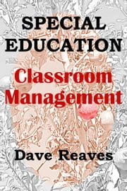 Special Education: Classroom Management - Teaching Guides ebook by Dave Reaves