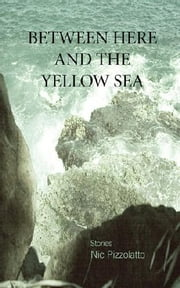 Between Here and the Yellow Sea ebook by Nic Pizzolatto