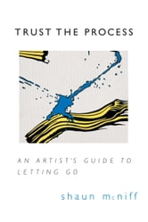 Trust the Process: An Artist's Guide to Letting Go ebook by Shaun McNiff