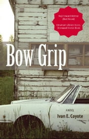 Bow Grip - A Novel ebook by Ivan E. Coyote