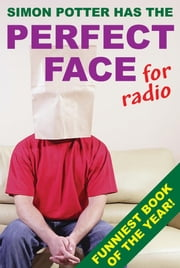 The Perfect Face for Radio ebook by Simon Potter