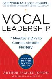 Vocal Leadership: 7 Minutes a Day to Communication Mastery, with a foreword by Roger Goodell - 7 Minutes a Day to Communication Mastery ebook by Arthur Samuel Joseph