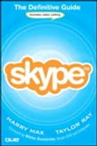 Skype: The Definitive Guide ebook by Harry Max,Taylor Ray