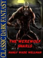 The Werewolf Snarls ebook by Manly Wade Wellman, Karl Wurf