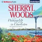 Waking Up in Charleston audiobook by Sherryl Woods