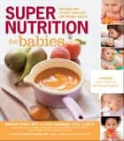 Super Nutrition for Babies: The Right Way to Feed Your Baby for Optimal Health ebook by Katherine Erlich,Kelly Genzlinger
