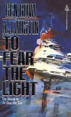 To Fear The Light - The sequel to 'To Save the Sun' ebook by Ben Bova, A. J. Austin
