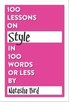 100 Lessons on Style in 100 Words or Less ebook by Natasha Bird