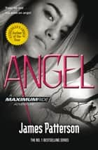 Maximum Ride: Angel ebook by James Patterson