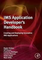 IMS Application Developer's Handbook ebook by Rogier Noldus,Ulf Olsson,Catherine Mulligan,Ioannis Fikouras,Anders Ryde,Mats Stille