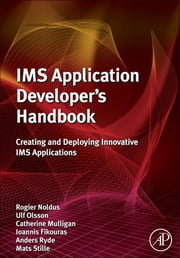 IMS Application Developer's Handbook - Creating and Deploying Innovative IMS Applications ebook by Rogier Noldus,Ulf Olsson,Catherine Mulligan,Ioannis Fikouras,Anders Ryde,Mats Stille