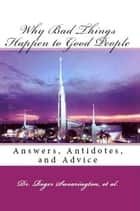 Why Bad Things Happen to Good People Answers, Antidotes, and Advice ebook by Rev. Billy Graham, Adrian Rogers, John A. Huffman,...