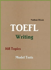 TOEFL Writing: 168 Topics - Model Tests ebook by Nathan Dixon Sr