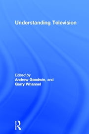 Understanding Television ebook by Andrew Goodwin,Garry Whannel