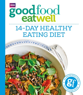 Good Food Eat Well: 14-Day Healthy Eating Diet eBook by Ebury Publishing