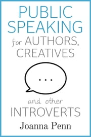 Public Speaking for Authors, Creatives and other Introverts ebook by Joanna Penn