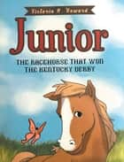 Junior - The Racehorse That Won Kentucky Derby ebook by Victoria M. Howard