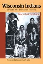Wisconsin Indians ebook by Nancy Oestreich Lurie