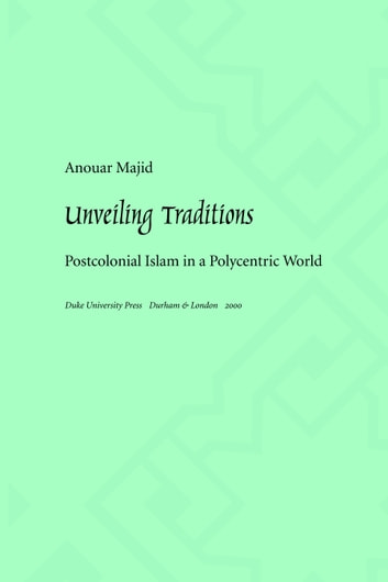 Unveiling Traditions - Postcolonial Islam in a Polycentric World ebook by Anouar Majid