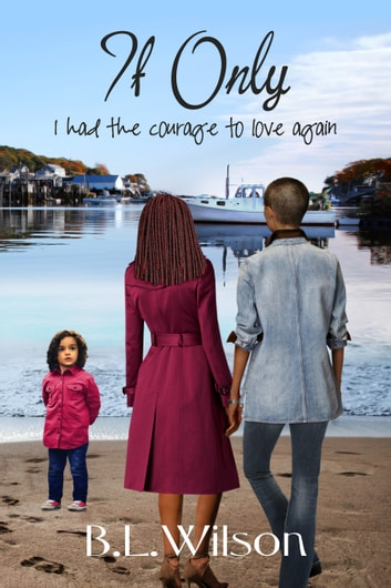 If Only, I Had the Courage to Love Again ebook by B.L Wilson