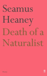 Death of a Naturalist ebook by Seamus Heaney
