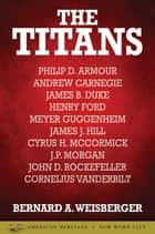 The Titans ebook by Bernard A. Weisberger