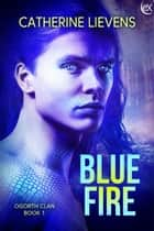 Blue Fire ebook by Catherine Lievens