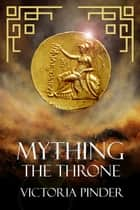Mything The Throne ebook by Victoria Pinder