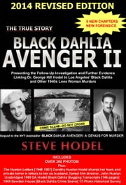 Black Dahlia Avenger II - Presenting the Follow-Up Investigation and Further Evidence Linking Dr. George Hill Hodel to Los Angeles' Black Dahlia and Other 1940s Lone Woman Murders ebook by Steve Hodel