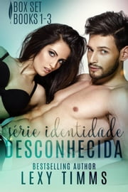Série Identidade Desconhecida - Box Set 1 - 3 - Unknown Identity Series ebook by Lexy Timms